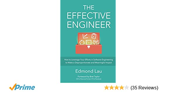 The Effective Engineer: How to Leverage Your Efforts In Software