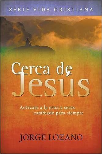 Cerca De Jesús Acércate A La Cruz Y Serás Cambiado Para