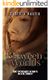 Between Worlds (The Pendant Series Book 3)
