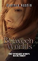 Between Worlds (The Pendant Series Book 3)