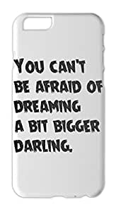 You can't be afraid of dreaming a bit bigger darling. Iphone 6 plus case