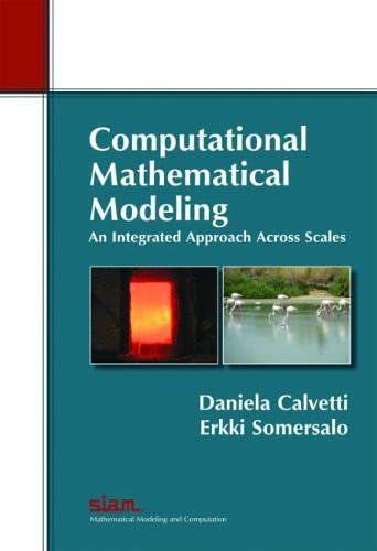 Computational Mathematical Modeling: An Integrated Approach Across Scales (Monographs on Mathematical Modeling and Compu