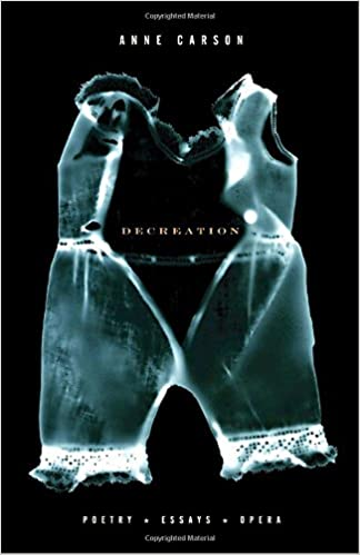 decreation poetry essays opera anne carson  decreation poetry essays opera anne carson 9781400078905 amazon com books