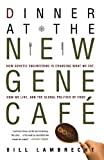 img - for Dinner at the New Gene Cafe: How Genetic Engineering Is Changing What We Eat, How We Live, and the Global Politics of Food book / textbook / text book