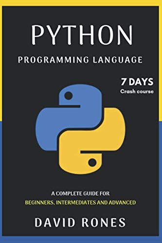 Python Programming Language: Complete Guide for Beginners, Intermediates and Advanced:  7 Days Crash Course