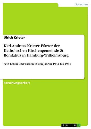 Karl-Andreas Krieter. Pfarrer der Katholischen Kirchengemeinde St. Bonifatius in Hamburg-Wilhelmsburg: Sein Leben und Wirken in den Jahren 1934 bis 1961 (German Edition)