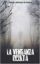 La Venganza Oculta: Amazon.es: Sánchez de Morais, Daniel: Libros