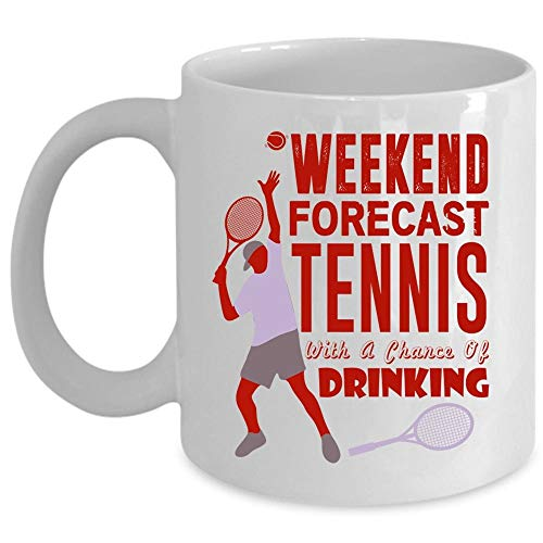 Cool Game Coffee Mug, Weekend Forecast Tennis With A Chance Of Drinking Cup (Coffee Mug 11 Oz - WHITE)