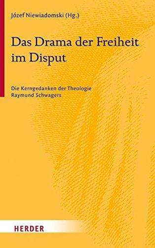 Das Drama der Freiheit im Disput: Die Kerngedanken der Theologie Raymund Schwagers