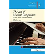 The Act of Musical Composition: Studies in the Creative Process (SEMPRE Studies in the Psychology of Music)