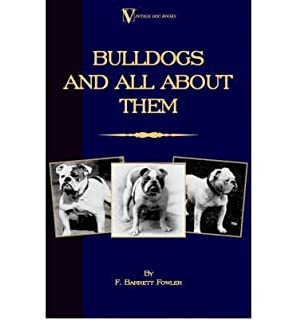 Bulldogs and All About Them (A Vintage Dog Books Breed Classic - Bulldog / French