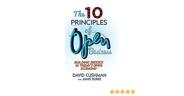 Amazon Com The 10 Principles Of Open Business Building Success In Today S Open Economy 9781137347039 Cushman D Burke Jamie Books