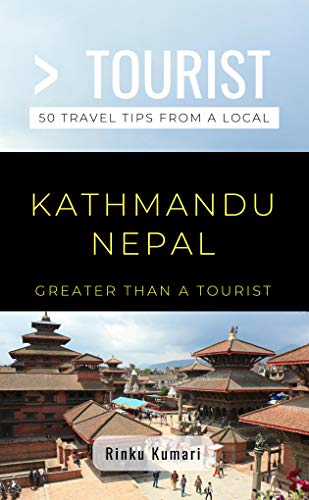 Greater Than a Tourist- Kathmandu Nepal: 50 Travel Tips from a Local