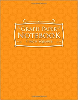 Graph Paper Notebook: 1 Inch Squares: Blank Graphing Paper ...