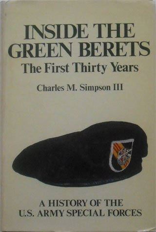 Inside the Green Berets: The First Thirty Years: A History Of The U.S. Army Special Forces - First Thirty Years