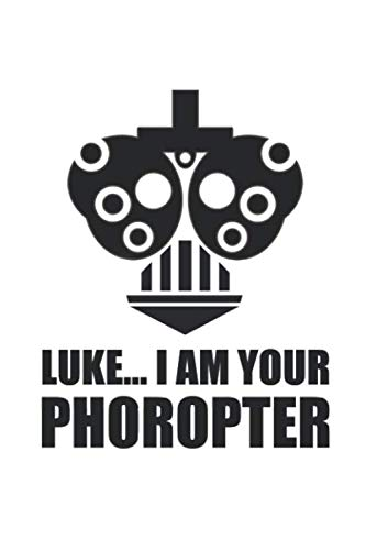 Luke... I am Your Phoropter: 100 Pages+ Lined Notebook or Journal For Optometrists