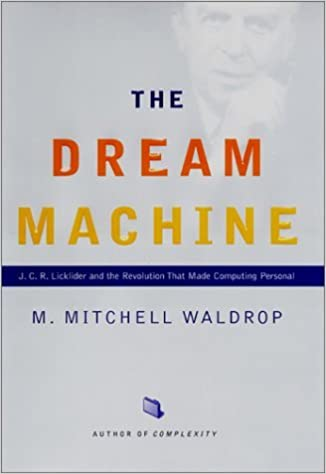 image for The Dream Machine: J.C.R. Licklider and the Revolution That Made Computing Personal by M. Mitchell Waldrop (2001-08-01)
