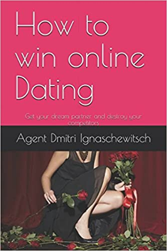 How to win online Dating: Get your dream partner and destroy your competitors