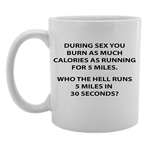 During Sex You Burn As Much Calories As Running Coffee/tea Mug,white by Gifts by Lulee, LLC