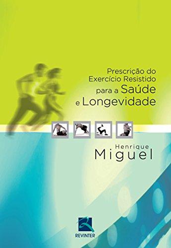 Prescricao Do Exercicio Resistido Para A Saude E Longevidade (Em Portuguese do Brasil)