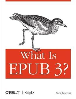 What is EPUB 3? by [Garrish, Matt]