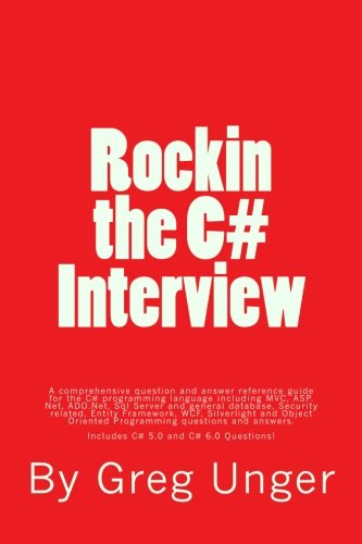 Rockin the C# Interview: A comprehensive question and answer reference guide for the C# programming language. by CreateSpace Independent Publishing Platform