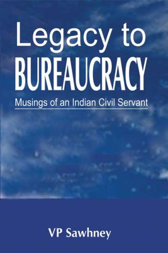 Download LEGACY TO BUREAUCRACY: Musings of an Indian Civil Servant pdf epub