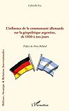 Influence de la Communaute Allemande Sur la Géopolitique Argentine de 1850 a Nos Jours