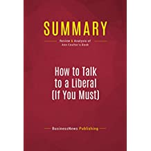 Summary: How to Talk to a Liberal (If You Must): Review and Analysis of Ann Coulter's Book