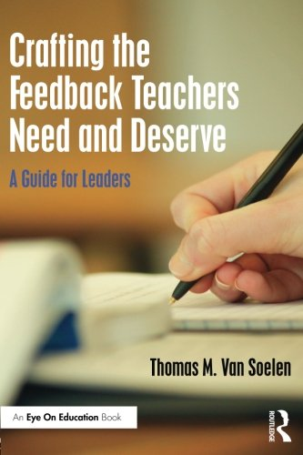Crafting the Feedback Teachers Need and Deserve: A Guide for Leaders (Eye on Education)