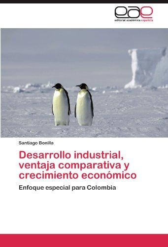 Desarrollo industrial, ventaja comparativa y crecimiento económico Enfoque especial para Colombia  [Bonilla, Santiago] (Tapa Blanda)