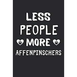 Less People More Affenpinschers: Lined Journal, 120 Pages, 6 x 9, Funny Affenpinscher Gift Idea, Black Matte Finish (Less People More Affenpinschers Journal) 47