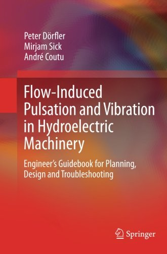 Flow-Induced Pulsation and Vibration in Hydroelectric Machinery: Engineer's Guidebook for Planning, Design and Troubleshooting