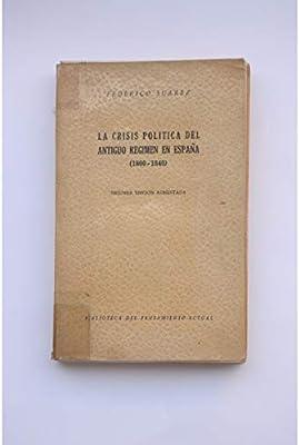 La crisis política del antiguo régimen en España 1800-1840 . Tapa blanda b...: Amazon.es: SUAREZ, Federico.-: Libros