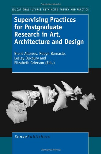 Supervising Practices for Postgraduate Research in Art, Architecture and Design (Educational Futures: Rethinking Theory and Practice) ebook
