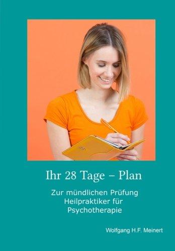 Ihr 28 Tage - Plan: Zur mündlichen Prüfung Heilpraktiker für Psychotherapie