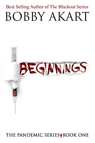 Pandemic: Beginnings: A Post-Apocalyptic Medical Thriller Fiction Series (The Pandemic Series Book 1) by [Akart, Bobby]