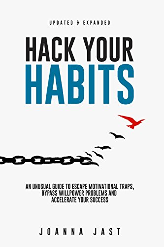 Hack Your Habits: An Unusual Guide to Escape Motivational Traps, Bypass Willpower Problems and Accelerate Your Success cover