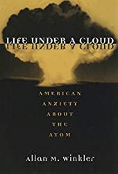 Life Under a Cloud: AMERICAN ANXIETY ABOUT THE ATOM by Allan M. Winkler (1999-04-02)