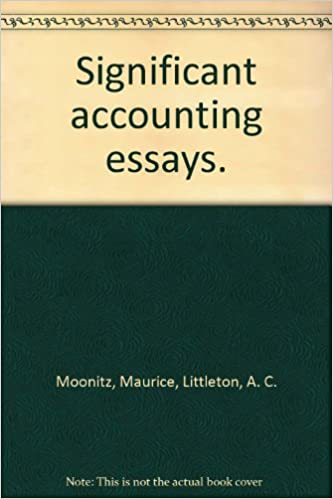 Significant Accounting Essays Maurice Littleton A C Moonitz  Significant Accounting Essays Maurice Littleton A C Moonitz  Amazoncom Books Health Essay Example also Grant Writing Service Scams  Business Plan Writers In Md