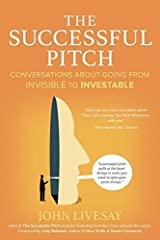 The Successful Pitch: Conversations about Going from Invisible to Investable Paperback