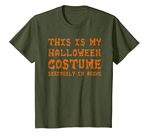 Kids This Is My Halloween Costume Seriously I'm Broke T-Shirt 10 Olive -