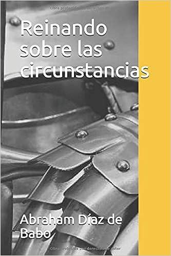 Reinando sobre las circunstancias: Amazon.es: Díaz de Babo, Abraham: Libros