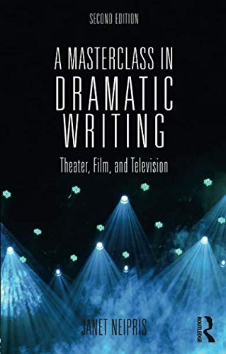 A Masterclass in Dramatic Writing (Lajos Egri The Art Of Dramatic Writing)