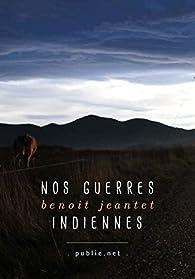 Nos guerres indiennes par Benoit Jeantet