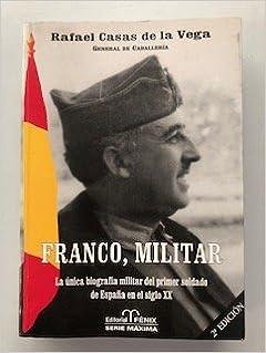 Franco, militar. La única biografía militar del primer soldado de España en el siglo XX: Amazon.es: Rafael Casas de la Vega, Biografías: Libros