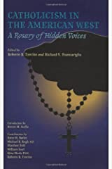 Catholicism in the American West: A Rosary of Hidden Voices (Walter Prescott Webb Memorial Lectures, published for the University of Texas at Arlington by Texas A&M University Press Book 39) Kindle Edition