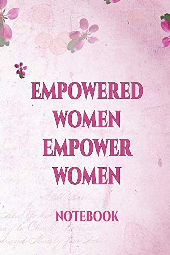Empowered Women Empower Women Notebook: | International Women's Day Notebook Journal for Girls Mom's and Daughters. | Perfect for school, writing ... writing, travel journal or dream journal