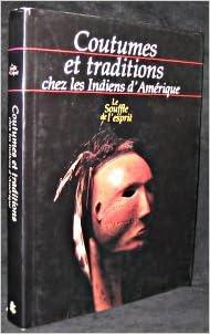 Le Souffle De Lesprit Coutumes Et Traditions Chez Les Indiens D