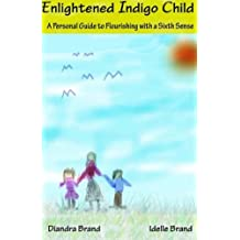 Enlightened Indigo Child: A Personal Guide to Flourishing with a Sixth Sense